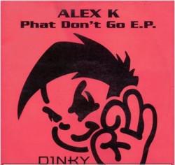 (21084) Alex K – Phat Don't Go E.P.