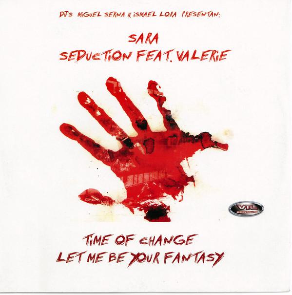 (5798) DJs Miguel Serna & Ismael Lora Presentan Sara / Seduction Feat. Valerie – Time Of Change / Let Me Be Your Fantasy