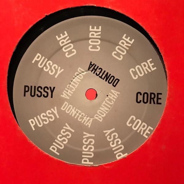 (9866) Pussy Core – Dontcha