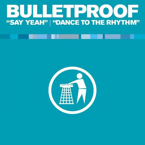 (22433) Bulletproof ‎– Say Yeah / Dance To The Rhythm