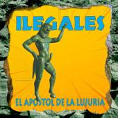 Ilegales – El Apostol De La Lujuria