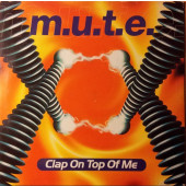 (22959) M.U.T.E. ‎– Clap On Top Of Me